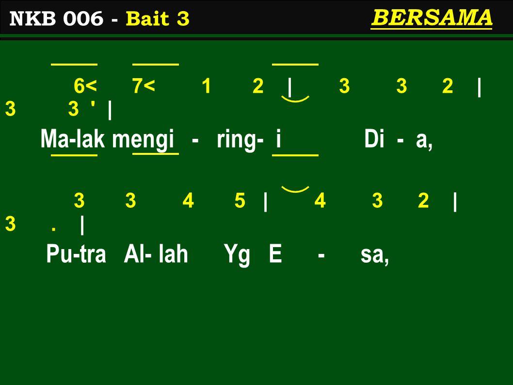 6< 7< 1 2 | 3 3 2 | 3 3 | Ma-lak mengi - ring- i Di - a, 3 3 4 5 | 4 3 2 | 3.
