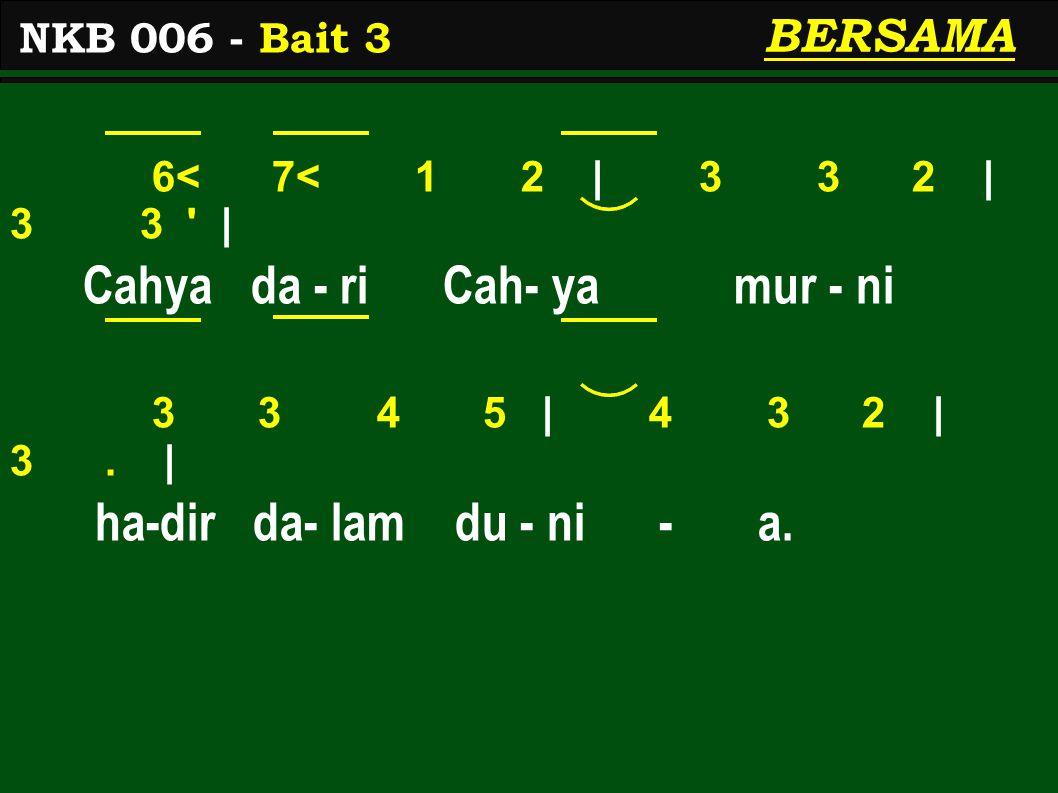6< 7< 1 2 | 3 3 2 | 3 3 | Cahya da - ri Cah- ya mur - ni 3 3 4 5 | 4 3 2 | 3.