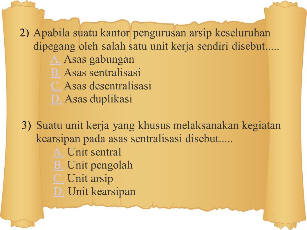 Penilaian Pilihlah (klik) pada huruf a, b, c, atau d di depan jawaban yang tepat! 1.Sistem kearsipan yang dalam pelaksanaannya tidak dipusatkan pada 1