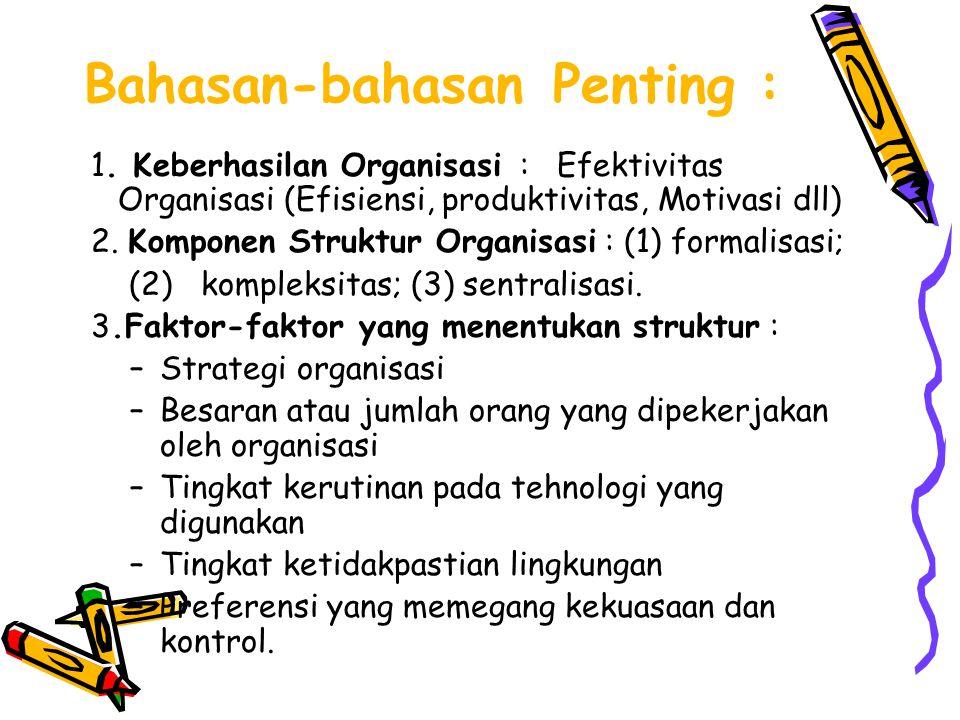 Bahasan-bahasan Penting : 1. Keberhasilan Organisasi : Efektivitas Organisasi (Efisiensi, produktivitas, Motivasi dll) 2. Komponen Struktur Organisasi
