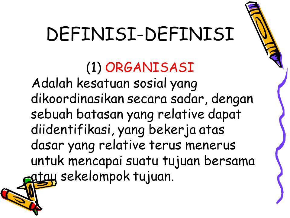 DEFINISI-DEFINISI (1) ORGANISASI Adalah kesatuan sosial yang dikoordinasikan secara sadar, dengan sebuah batasan yang relative dapat diidentifikasi, y