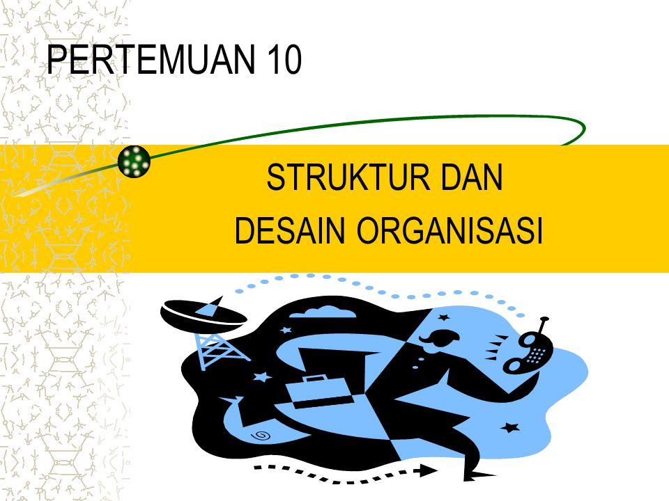 PERTEMUAN 10 STRUKTUR DAN DESAIN ORGANISASI