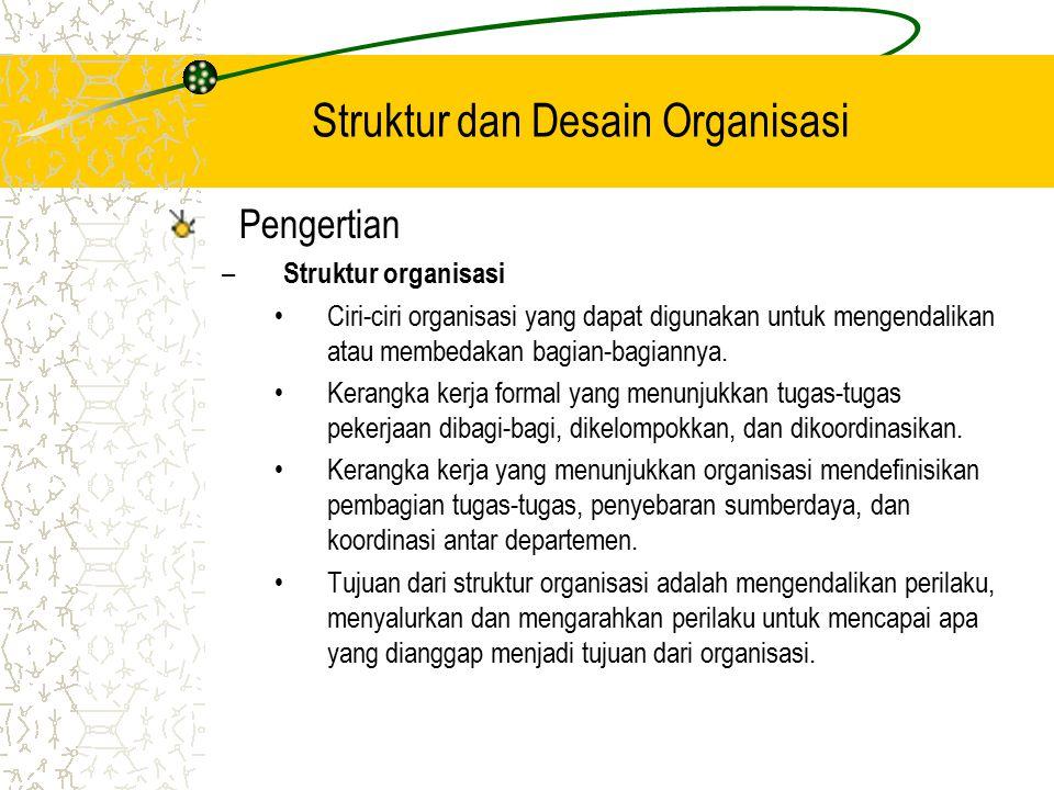 Struktur dan Desain Organisasi Pengertian – Struktur organisasi Ciri-ciri organisasi yang dapat digunakan untuk mengendalikan atau membedakan bagian-bagiannya.