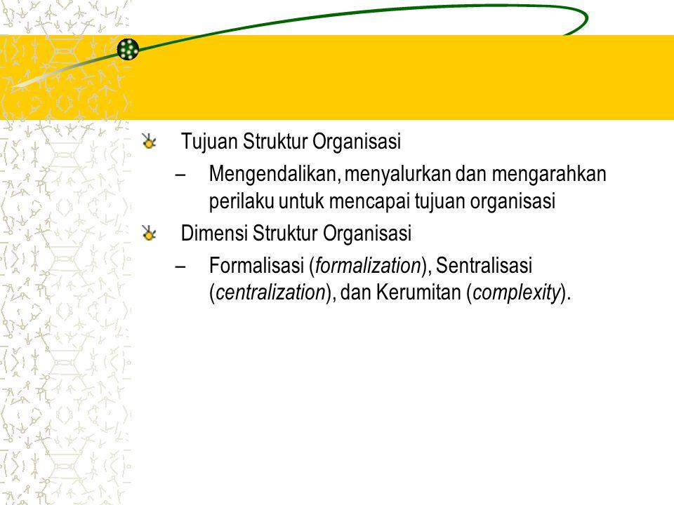Tujuan Struktur Organisasi –Mengendalikan, menyalurkan dan mengarahkan perilaku untuk mencapai tujuan organisasi Dimensi Struktur Organisasi –Formalisasi ( formalization ), Sentralisasi ( centralization ), dan Kerumitan ( complexity ).