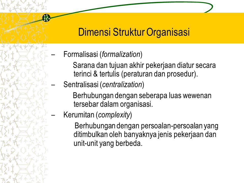 Tujuan Struktur Organisasi –Mengendalikan, menyalurkan dan mengarahkan perilaku untuk mencapai tujuan organisasi Dimensi Struktur Organisasi –Formalis