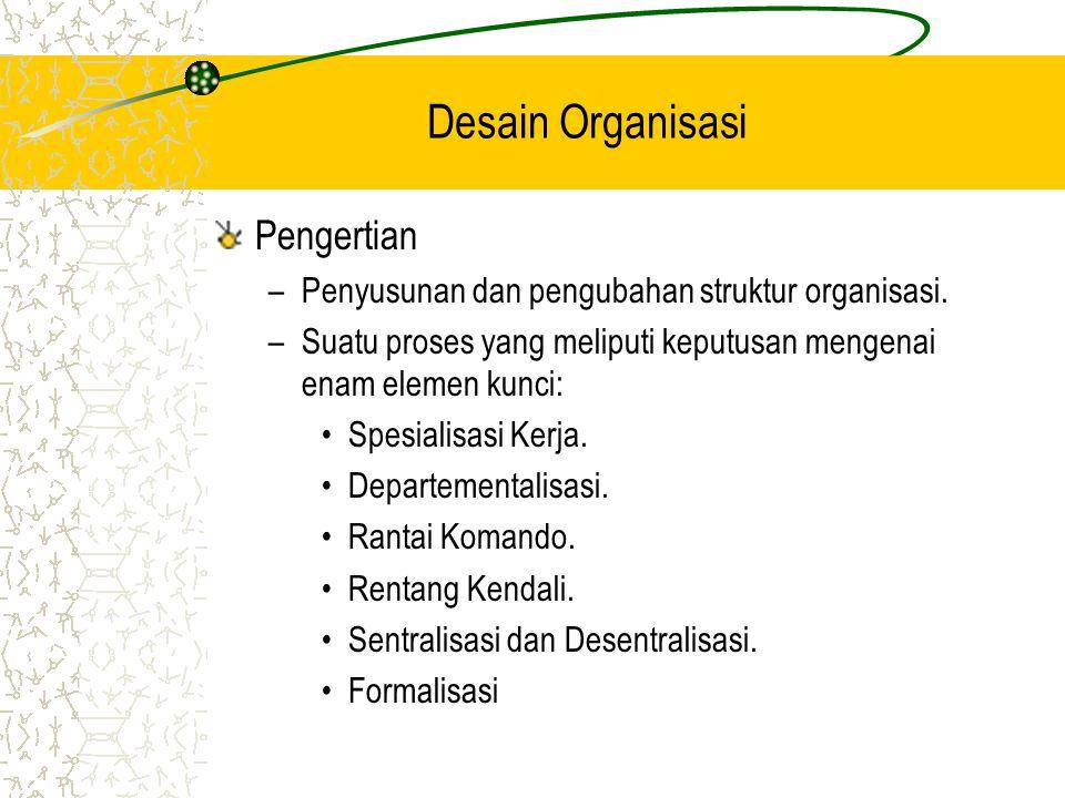 Keputusan Desain Organisasi Organisasi Mekanistik Desain organisasi yang dikendalikan secara kaku dan ketat Tingginya spesialisasi.