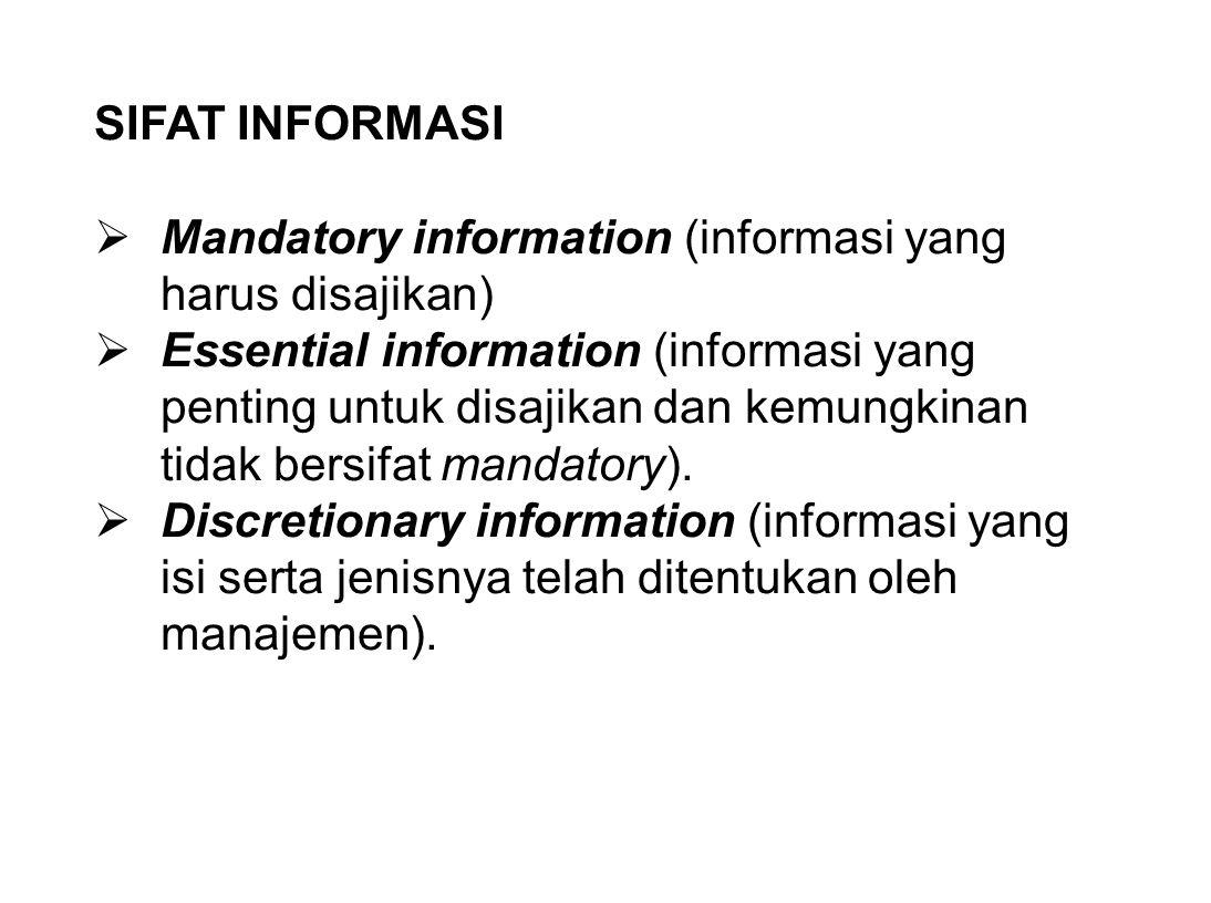 SIFAT INFORMASI  Mandatory information (informasi yang harus disajikan)  Essential information (informasi yang penting untuk disajikan dan kemungkin