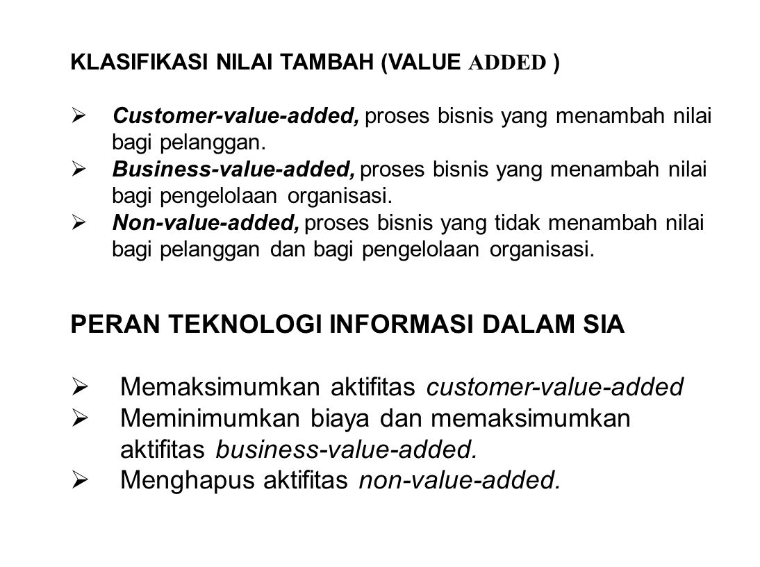 KLASIFIKASI NILAI TAMBAH (VALUE ADDED )  Customer-value-added, proses bisnis yang menambah nilai bagi pelanggan.  Business-value-added, proses bisni