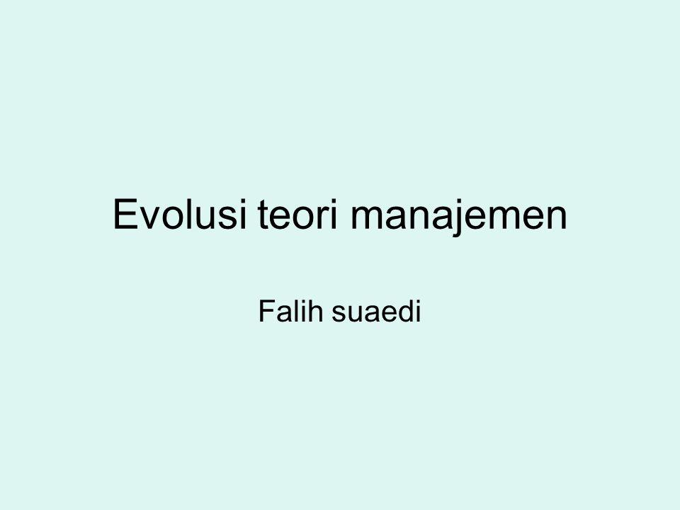 Evolusi teori manajemen Falih suaedi