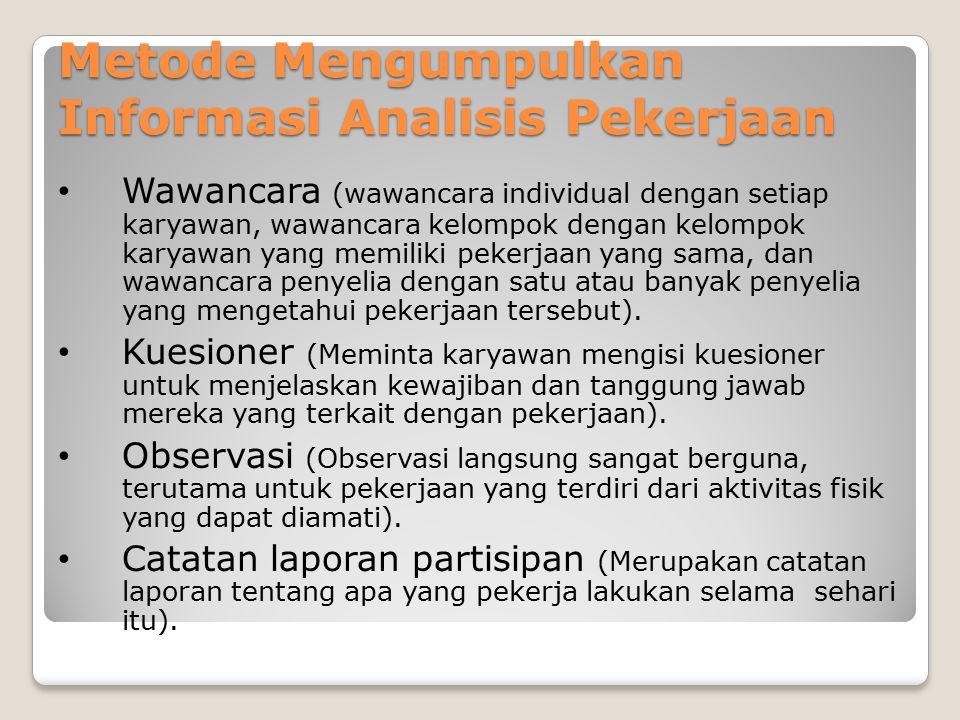 Metode Mengumpulkan Informasi Analisis Pekerjaan Wawancara (wawancara individual dengan setiap karyawan, wawancara kelompok dengan kelompok karyawan y