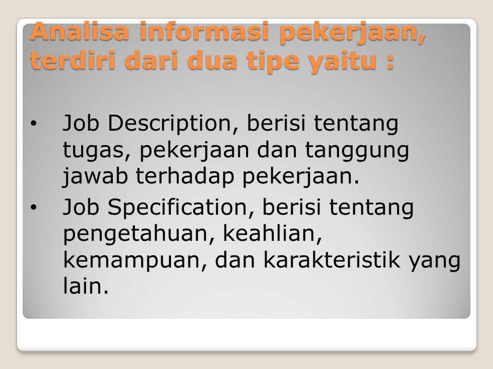 Analisa informasi pekerjaan, terdiri dari dua tipe yaitu : Job Description, berisi tentang tugas, pekerjaan dan tanggung jawab terhadap pekerjaan. Job