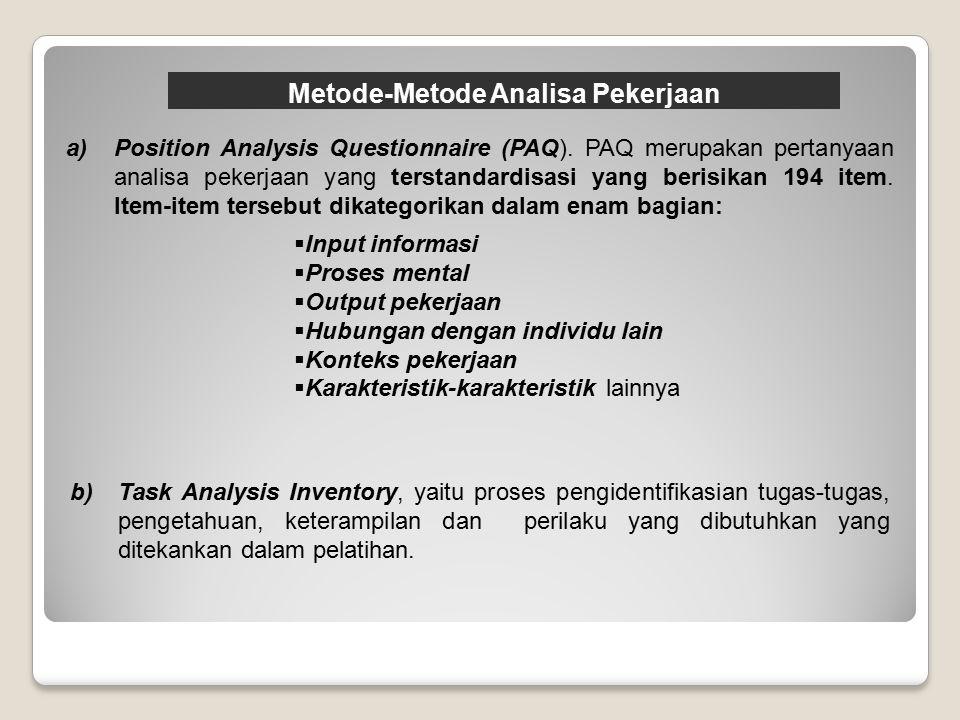 Metode-Metode Analisa Pekerjaan a)Position Analysis Questionnaire (PAQ). PAQ merupakan pertanyaan analisa pekerjaan yang terstandardisasi yang berisik