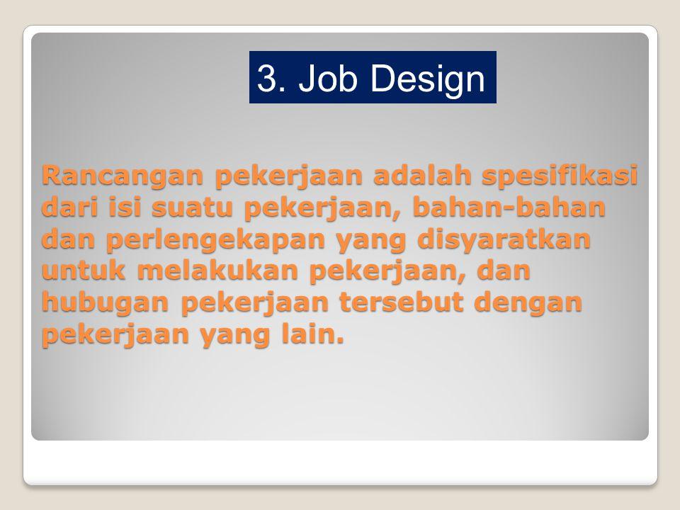 Rancangan pekerjaan adalah spesifikasi dari isi suatu pekerjaan, bahan-bahan dan perlengekapan yang disyaratkan untuk melakukan pekerjaan, dan hubugan