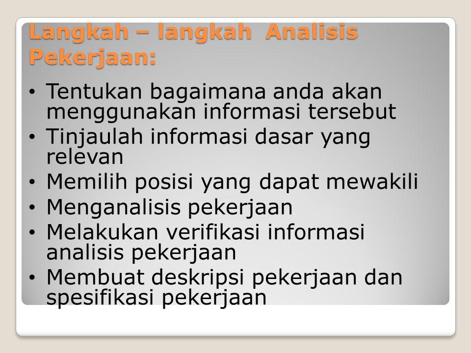 Langkah – langkah Analisis Pekerjaan: Tentukan bagaimana anda akan menggunakan informasi tersebut Tinjaulah informasi dasar yang relevan Memilih posis