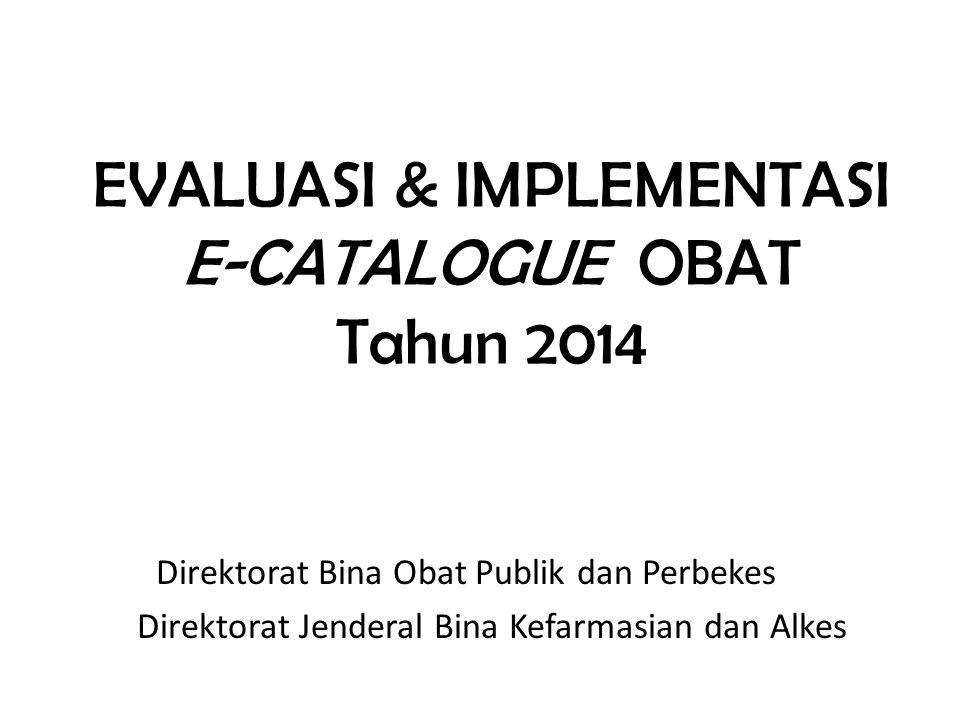 EVALUASI & IMPLEMENTASI E-CATALOGUE OBAT Tahun 2014 Direktorat Bina Obat Publik dan Perbekes Direktorat Jenderal Bina Kefarmasian dan Alkes