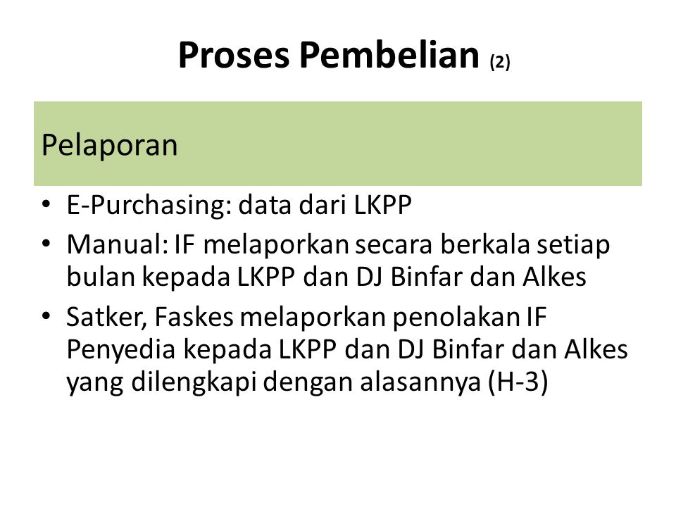 Pelaporan E-Purchasing: data dari LKPP Manual: IF melaporkan secara berkala setiap bulan kepada LKPP dan DJ Binfar dan Alkes Satker, Faskes melaporkan