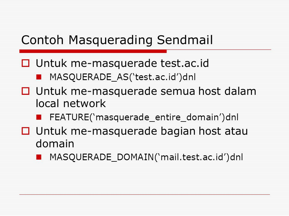 Contoh Masquerading Sendmail  Untuk me-masquerade test.ac.id MASQUERADE_AS('test.ac.id')dnl  Untuk me-masquerade semua host dalam local network FEAT