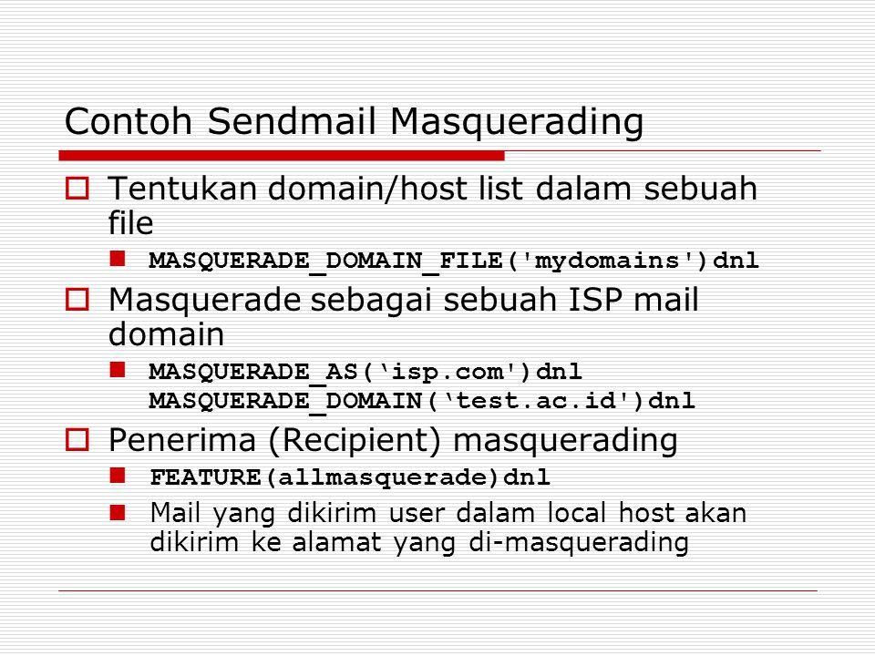 Contoh Sendmail Masquerading  Tentukan domain/host list dalam sebuah file MASQUERADE_DOMAIN_FILE('mydomains')dnl  Masquerade sebagai sebuah ISP mail