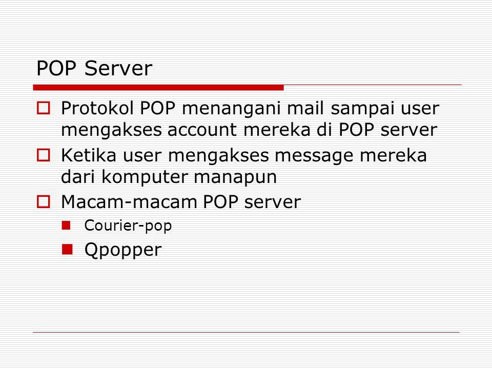 POP Server  Protokol POP menangani mail sampai user mengakses account mereka di POP server  Ketika user mengakses message mereka dari komputer manap
