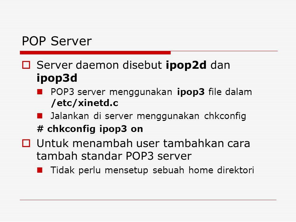 POP Server  Server daemon disebut ipop2d dan ipop3d POP3 server menggunakan ipop3 file dalam /etc/xinetd.c Jalankan di server menggunakan chkconfig #
