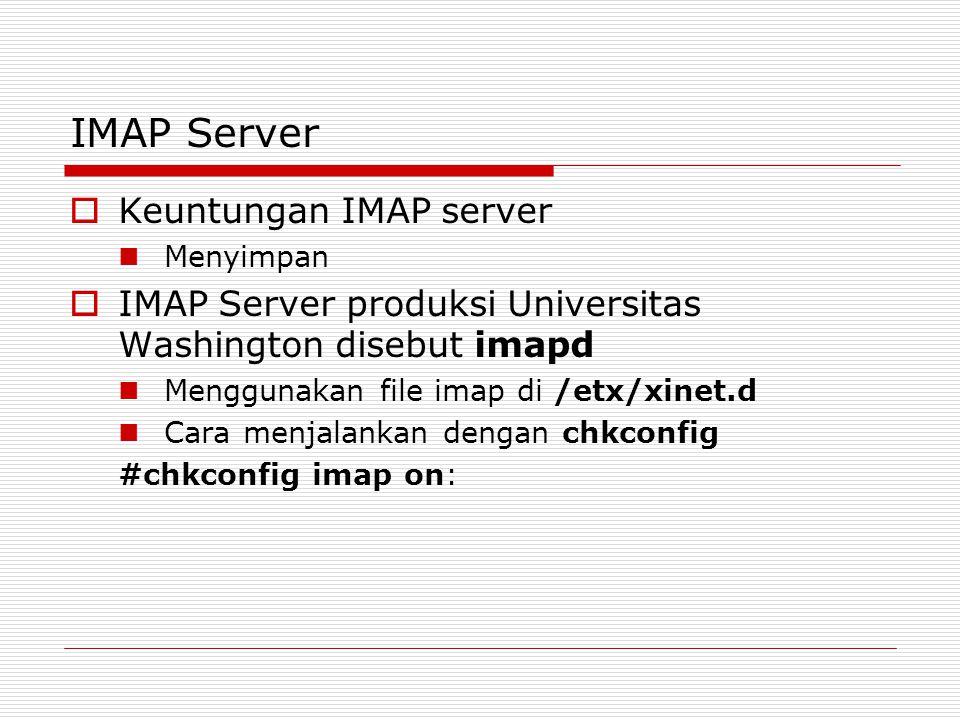 IMAP Server  Keuntungan IMAP server Menyimpan  IMAP Server produksi Universitas Washington disebut imapd Menggunakan file imap di /etx/xinet.d Cara