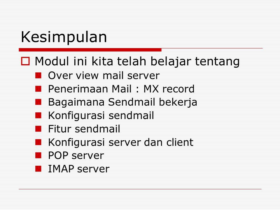 Kesimpulan  Modul ini kita telah belajar tentang Over view mail server Penerimaan Mail : MX record Bagaimana Sendmail bekerja Konfigurasi sendmail Fi
