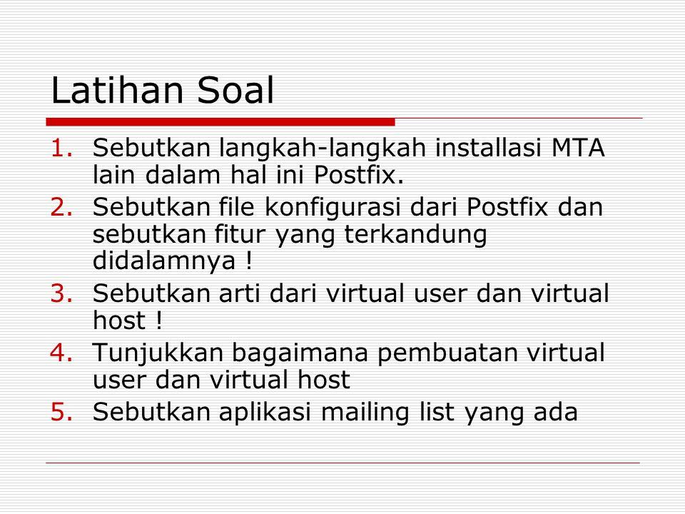Latihan Soal 1.Sebutkan langkah-langkah installasi MTA lain dalam hal ini Postfix. 2.Sebutkan file konfigurasi dari Postfix dan sebutkan fitur yang te