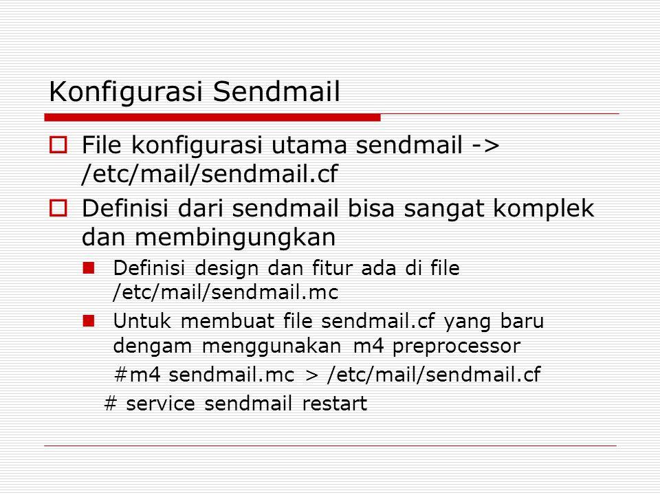 Konfigurasi Sendmail  File konfigurasi utama sendmail -> /etc/mail/sendmail.cf  Definisi dari sendmail bisa sangat komplek dan membingungkan Definis