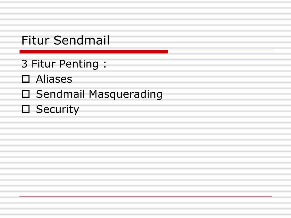 Fitur Sendmail 3 Fitur Penting :  Aliases  Sendmail Masquerading  Security