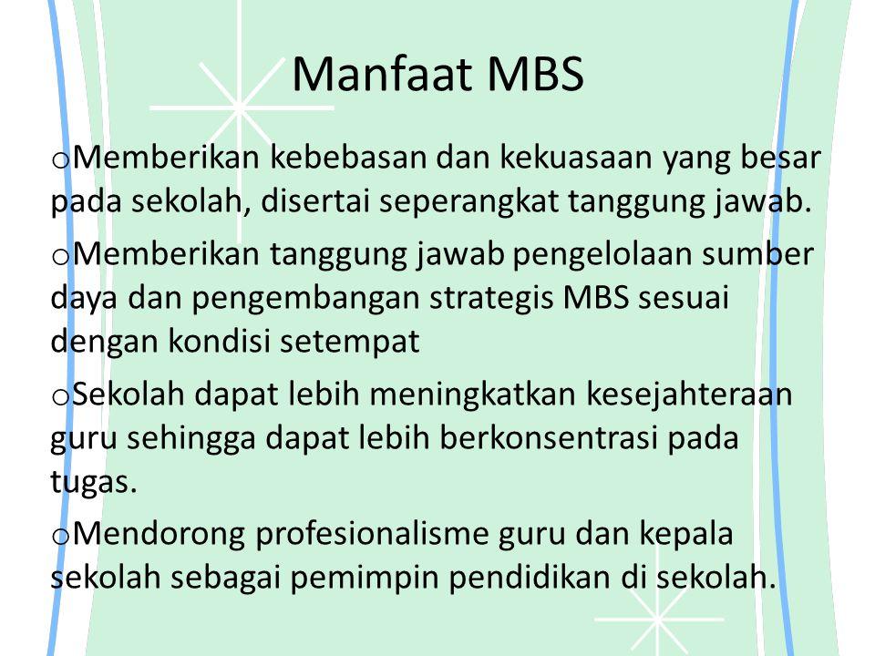 Manfaat MBS o Memberikan kebebasan dan kekuasaan yang besar pada sekolah, disertai seperangkat tanggung jawab. o Memberikan tanggung jawab pengelolaan