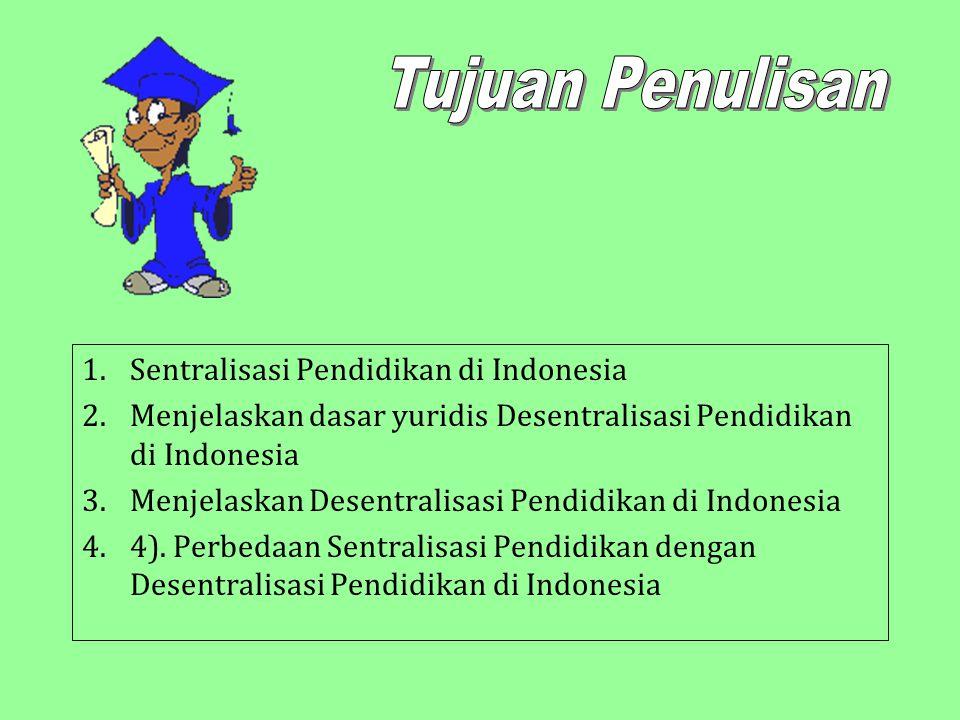 1.Sentralisasi Pendidikan di Indonesia 2.Menjelaskan dasar yuridis Desentralisasi Pendidikan di Indonesia 3.Menjelaskan Desentralisasi Pendidikan di Indonesia 4.4).