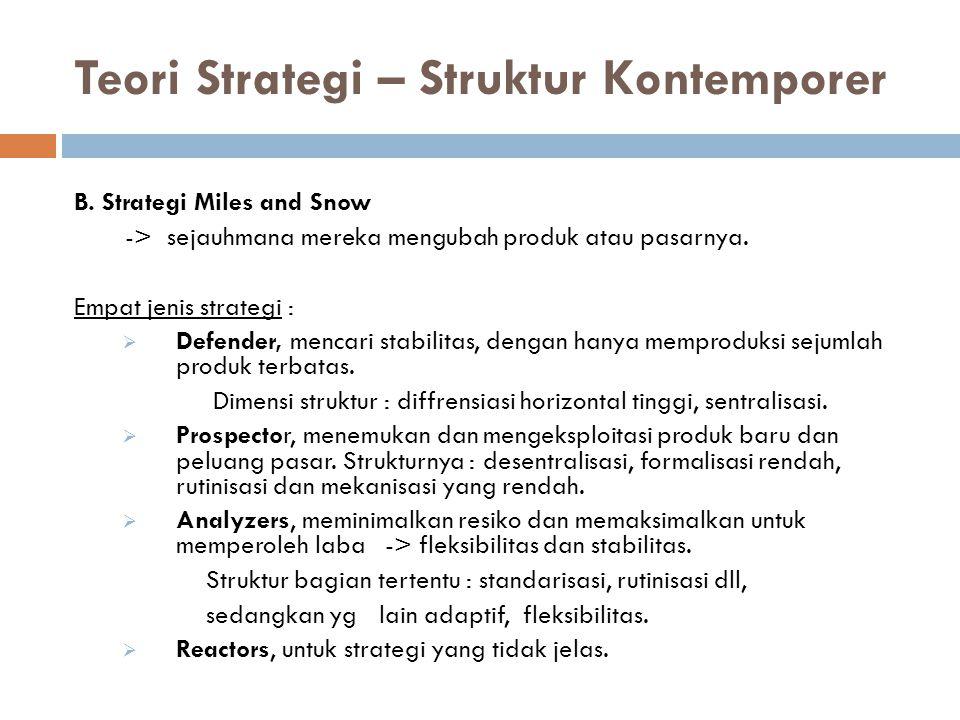Teori Strategi – Struktur Kontemporer B. Strategi Miles and Snow -> sejauhmana mereka mengubah produk atau pasarnya. Empat jenis strategi :  Defender