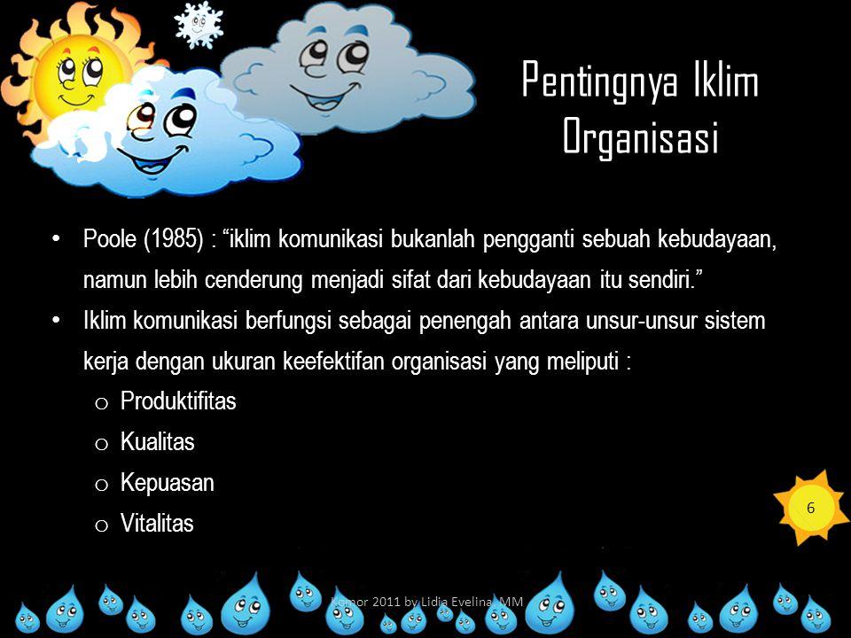 Kepuasan Komunikasi Organisasi Iklim adalah suatu istilah yang menandai beberapa sifat keseluruhan organisasi, sedangkan kepuasan menggambarkan evaluasi pribadi atas keadaan internal.
