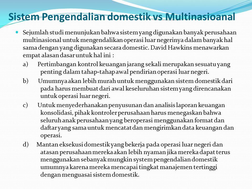 Sistem Pengendalian domestik vs Multinasioanal Sejumlah studi menunjukan bahwa sistem yang digunakan banyak perusahaan multinasional untuk mengendalik