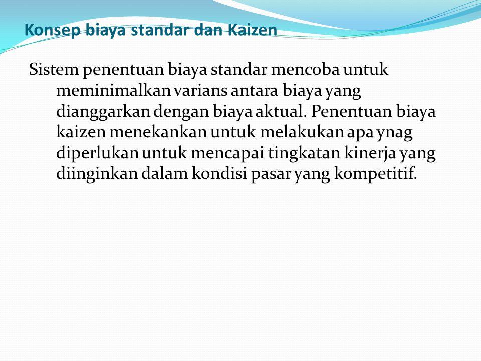 Konsep biaya standar dan Kaizen Sistem penentuan biaya standar mencoba untuk meminimalkan varians antara biaya yang dianggarkan dengan biaya aktual. P