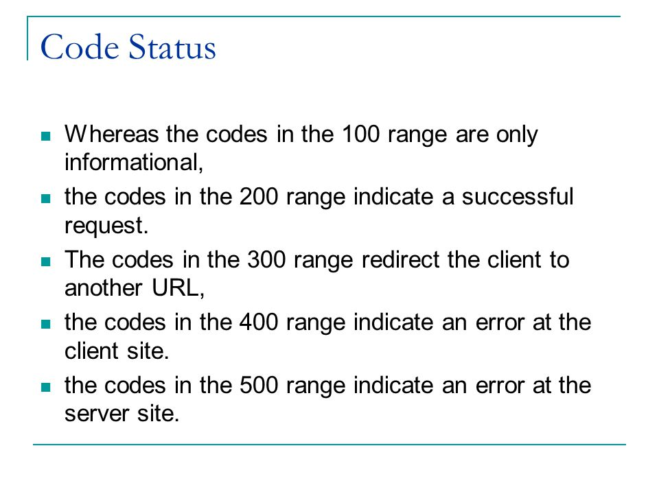 Code Status Whereas the codes in the 100 range are only informational, the codes in the 200 range indicate a successful request. The codes in the 300