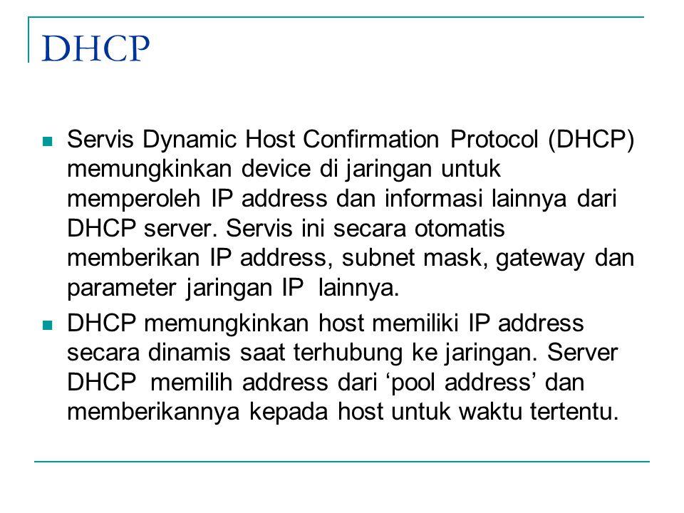 DHCP Servis Dynamic Host Confirmation Protocol (DHCP) memungkinkan device di jaringan untuk memperoleh IP address dan informasi lainnya dari DHCP serv