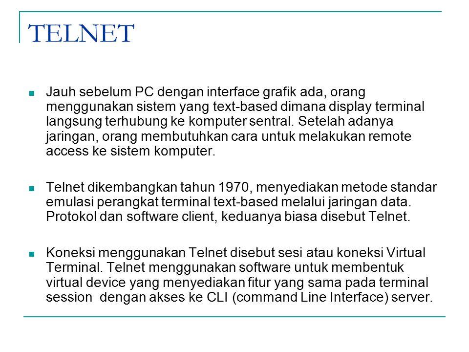 TELNET Jauh sebelum PC dengan interface grafik ada, orang menggunakan sistem yang text-based dimana display terminal langsung terhubung ke komputer sentral.
