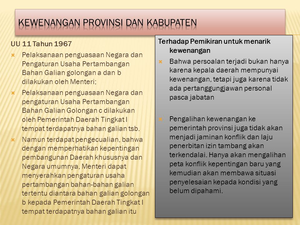UU 11 Tahun 1967  Pelaksanaan penguasaan Negara dan Pengaturan Usaha Pertambangan Bahan Galian golongan a dan b dilakukan oleh Menteri;  Pelaksanaan