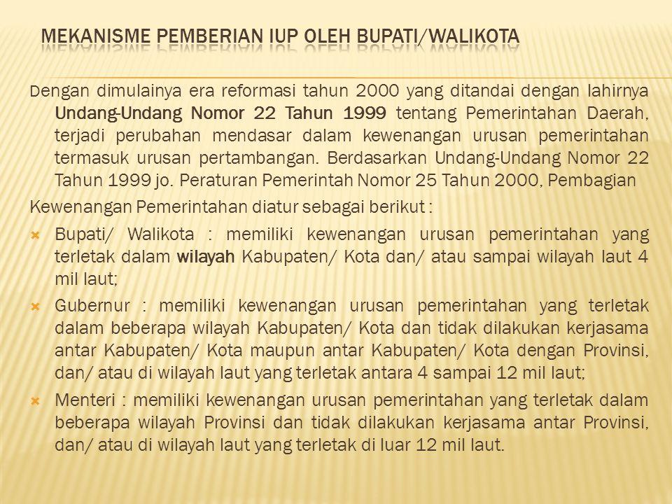 Konsep yang dianut dalam Undang-Undang Nomor 22 Tahun 1999 tersebut selanjutnya ditindak lanjuti dengan dibentuknya Peraturan Pemerintah Nomor 75 Tahun 2001 tentang Perubahan Kedua PP Nomor 32 Tahun 1967 tentang Pelaksanaan UU Nomor 11 Tahun 1967, yang menyatakan :  Bupati/ Walikota : berwenang menerbitkan Surat Keputusan Kuasa Pertambangan apabila Kuasa Pertambangannya terletak dalam wilayah Kabupaten/ Kota dan/ atau sampai wilayah laut 4 mil laut;  Gubernur : berwenang menerbitkan Surat Keputusan Kuasa Pertambangan apabila wilayah kuasa pertambangannya terletak dalam beberapa wilayah Kabupaten/ Kota dan tidak dil;akukan kerjasama antar Kabupaten/ Kota maupun antar Kabupaten/ Kota dengan Provinsi, dan/ atau di wilayah laut yang terletak antara 4 sampai 12 mil laut;  Menteri : berwenang menerbitkan Surat Keputusan Kuasa Pertambangan apabila wilayah kuasa pertambangannya terletak dalam beberapa wilayah Provinsi dan tidak dilakukan kerjasama antar Provinsi, dan/ atau di wilayah laut yang terletak di luar 12 mil laut.
