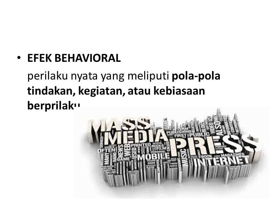 EFEK BEHAVIORAL perilaku nyata yang meliputi pola-pola tindakan, kegiatan, atau kebiasaan berprilaku.