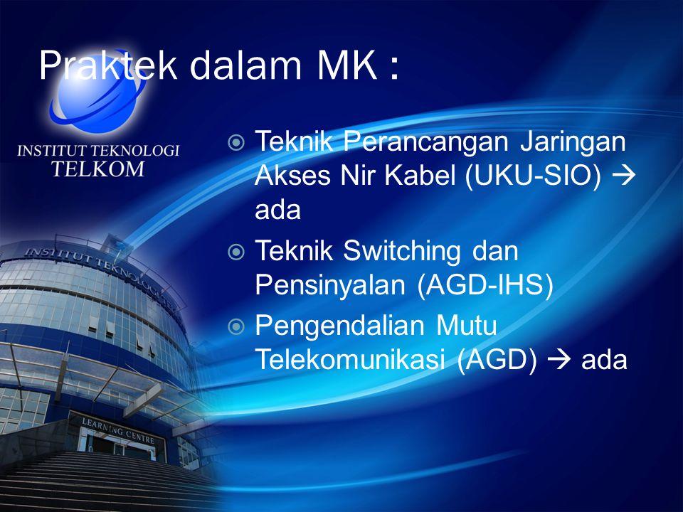 Praktek dalam MK :  Teknik Perancangan Jaringan Akses Nir Kabel (UKU-SIO)  ada  Teknik Switching dan Pensinyalan (AGD-IHS)  Pengendalian Mutu Tele