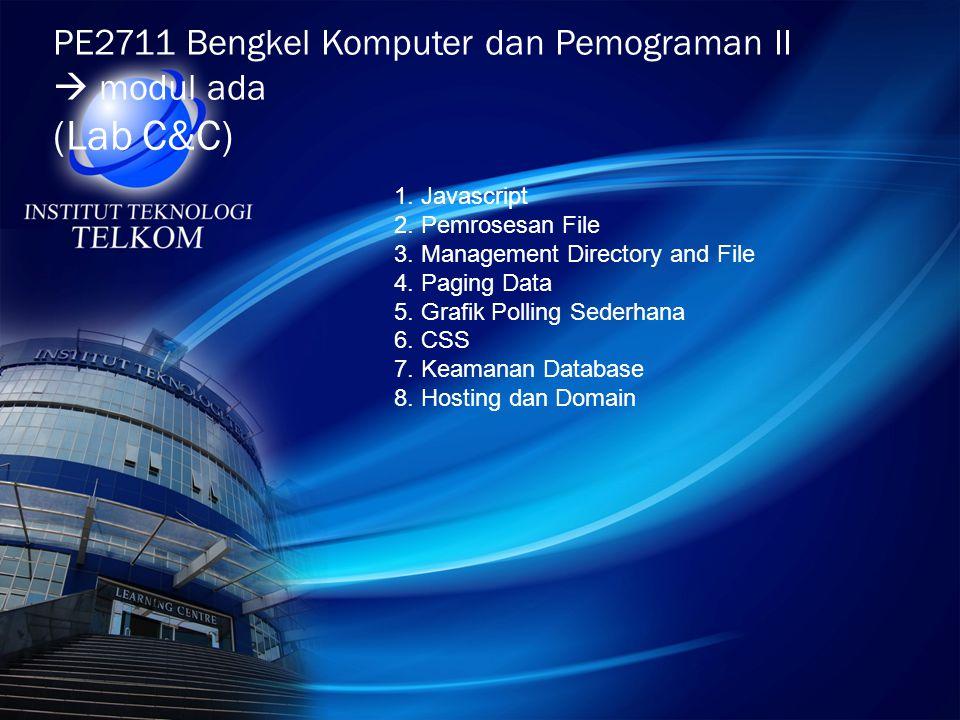 PE2711 Bengkel Komputer dan Pemograman II  modul ada (Lab C&C) 1. Javascript 2. Pemrosesan File 3. Management Directory and File 4. Paging Data 5. Gr