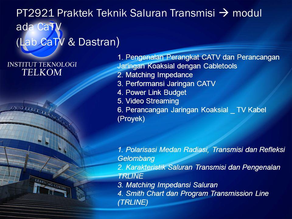 PT2921 Praktek Teknik Saluran Transmisi  modul ada CaTV (Lab CaTV & Dastran ) 1. Pengenalan Perangkat CATV dan Perancangan Jaringan Koaksial dengan C