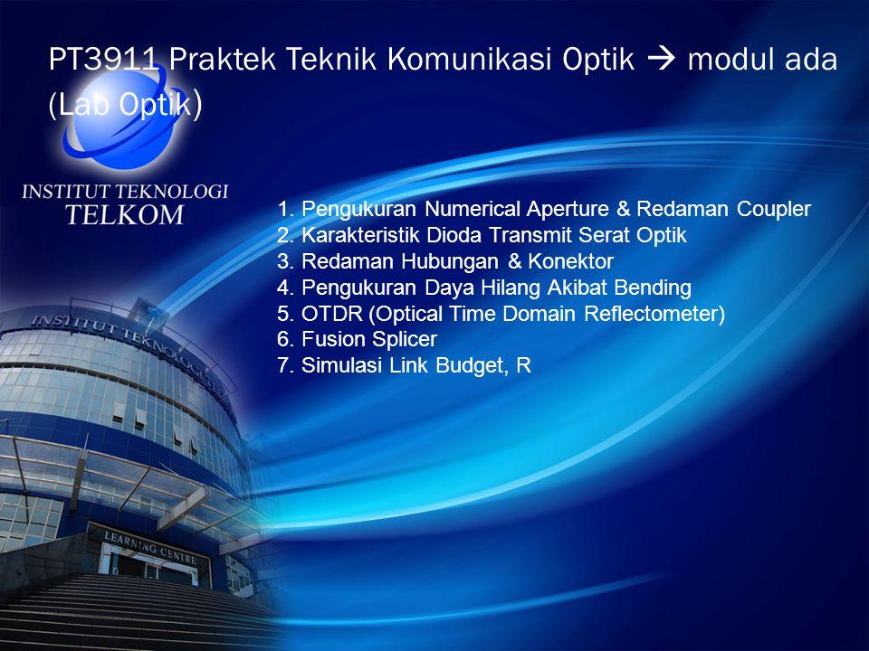 PT3911 Praktek Teknik Komunikasi Optik  modul ada (Lab Optik ) 1. Pengukuran Numerical Aperture & Redaman Coupler 2. Karakteristik Dioda Transmit Ser