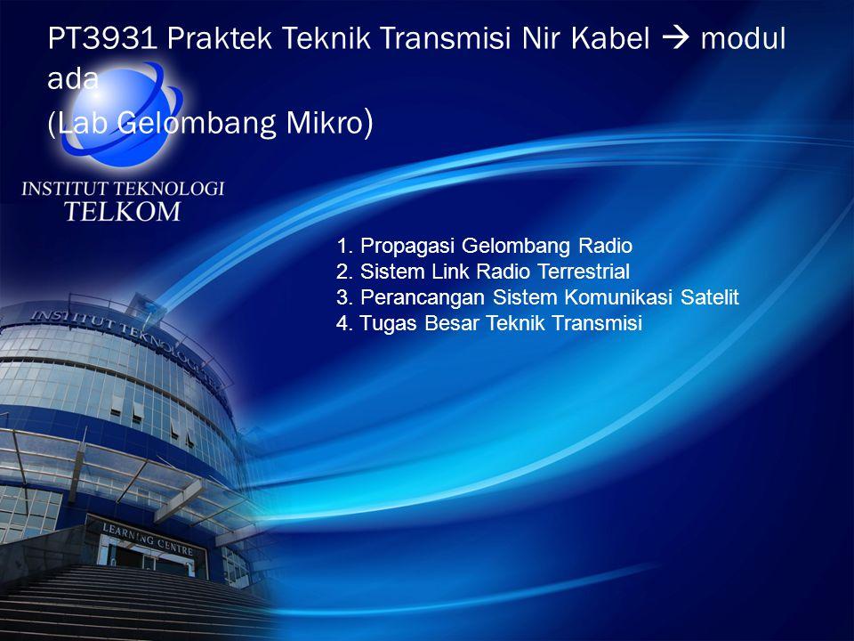 PT3931 Praktek Teknik Transmisi Nir Kabel  modul ada (Lab Gelombang Mikro ) 1. Propagasi Gelombang Radio 2. Sistem Link Radio Terrestrial 3. Perancan
