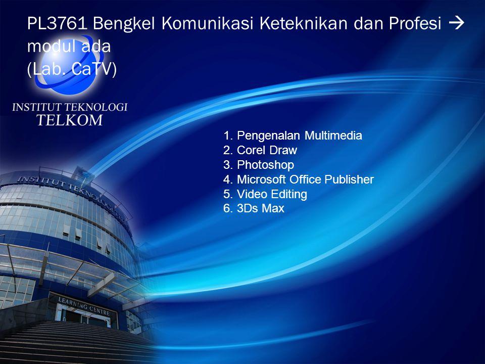PL3761 Bengkel Komunikasi Keteknikan dan Profesi  modul ada (Lab. CaTV) 1. Pengenalan Multimedia 2. Corel Draw 3. Photoshop 4. Microsoft Office Publi