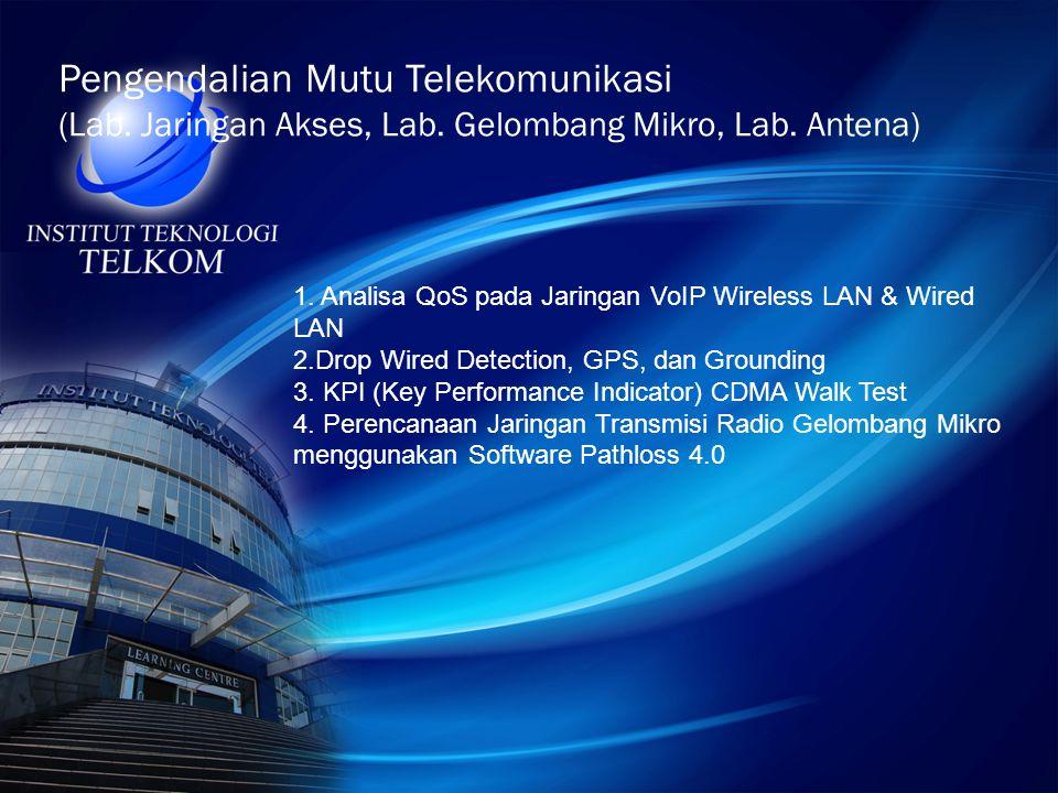 Pengendalian Mutu Telekomunikasi (Lab. Jaringan Akses, Lab. Gelombang Mikro, Lab. Antena) 1. Analisa QoS pada Jaringan VoIP Wireless LAN & Wired LAN 2