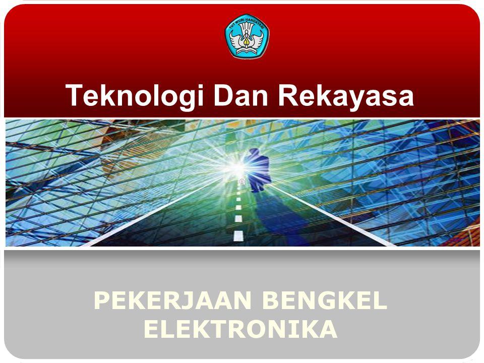 Teknologi Dan Rekayasa PEKERJAAN BENGKEL ELEKTRONIKA