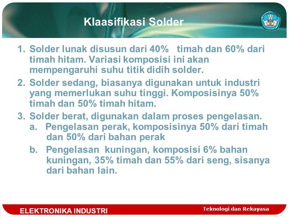Teknologi dan Rekayasa Klaasifikasi Solder 1.Solder lunak disusun dari 40% timah dan 60% dari timah hitam.